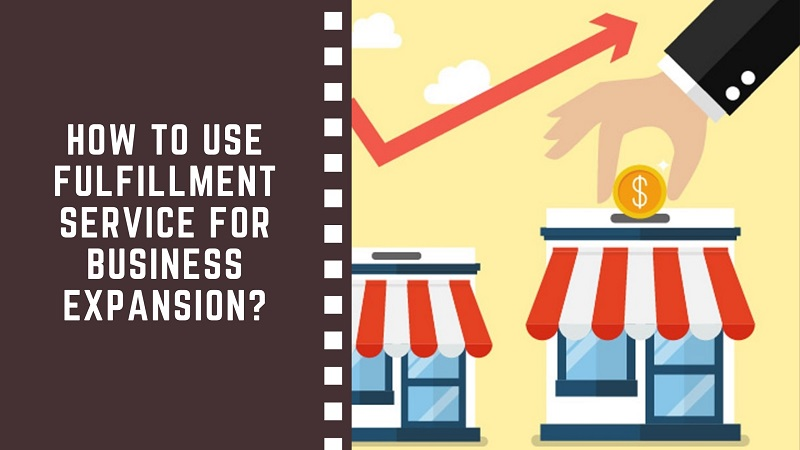 How to Use Fulfillment Service for Business Expansion?