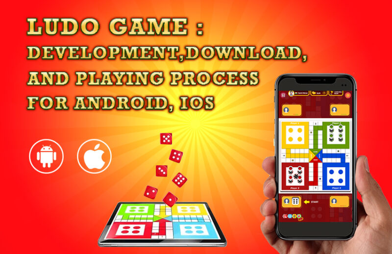 Ludo Game: Development, Download, and Playing Process For Android, IOS