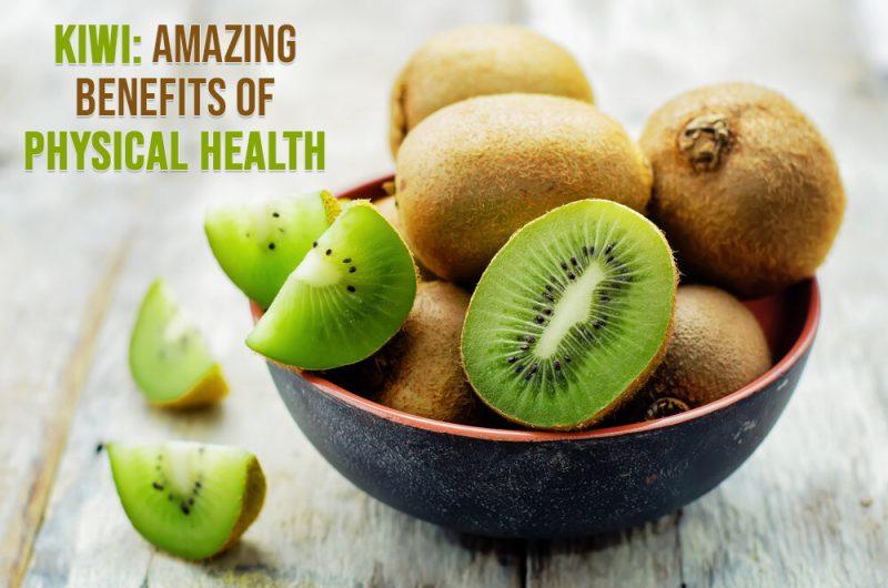 Kiwi Amazing Benefits Of Physical Health